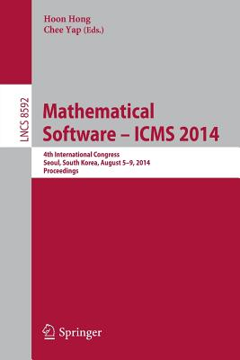 Mathematical Software -- ICMS 2014: 4th International Conference, Seoul, South Korea, August 5-9, 2014, Proceedings - Hong, Hoon (Editor), and Yap, Chee (Editor)