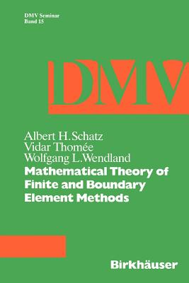 Mathematical Theory of Finite and Boundary Element Methods - Schatz