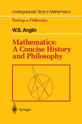 Mathematics: A Concise History and Philosophy - Anglin, W S