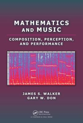 Mathematics and Music: Composition, Perception, and Performance - Walker, James S, and Don, Gary W