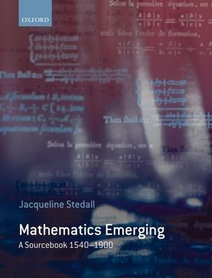 Mathematics Emerging: A Sourcebook 1540-1900 - Stedall, Jacqueline