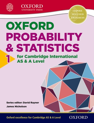 Mathematics for Cambridge International as & a Level Oxford Probability & Statistics 1 for Cambridge International as & a Level - Nicholson, James, and Rayner, David (Editor)