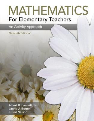 Mathematics for Elementary Teachers: An Activity Approach - Bennett, Albert B, and Nelson, Ted, and Burton, Laurie J