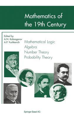 Mathematics of the 19th Century: Vol. I: Mathematical Logic - Algebra - Number Theory - Probability Theory - Yushkevich, A P