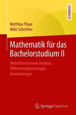 Mathematik F?r Das Bachelorstudium II: Mehrdimensionale Analysis, Differenzialgleichungen, Anwendungen - Plaue, Matthias, and Scherfner, Mike