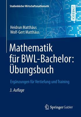 Mathematik Fur Bwl-Bachelor: Ubungsbuch: Erganzungen Fur Vertiefung Und Training - Matthaus, Heidrun