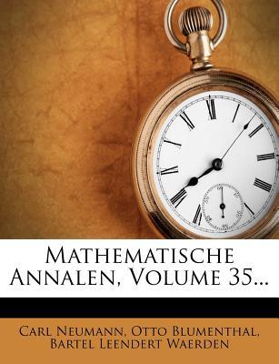 Mathematische Annalen, Volume 35... - Neumann, Carl, and Blumenthal, Otto, and Bartel Leendert Waerden (Creator)