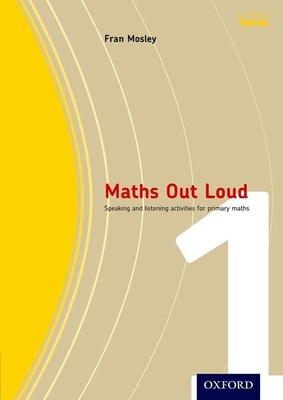 Maths Out Loud Year 1: speaking and listening activities for primary maths - Mosley, Fran