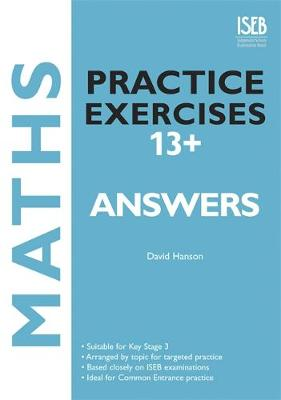 Maths Practice Exercises 13+ Answer Book: Practice Exercises for Common Entrance Preparation - Hanson, David E.