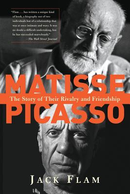 Matisse and Picasso: The Story of Their Rivalry and Friendship - Flam, Jack