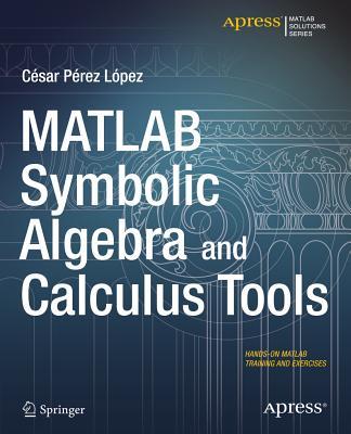 MATLAB Symbolic Algebra and Calculus Tools - Lopez, Cesar