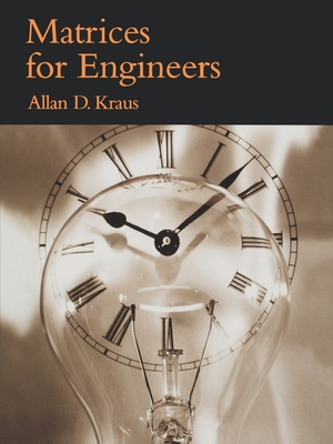 Matrices for Engineers - Kraus, Allan D, Professor