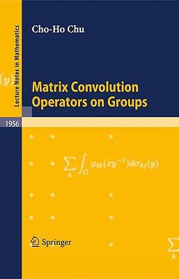 Matrix Convolution Operators on Groups - Chu, Cho-Ho