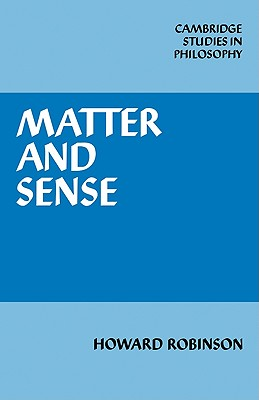 Matter and Sense: A Critique of Contemporary Materialism - Robinson, Howard