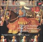 """Matthaeus Pipelare: Missa """"L'homme armé""""; Chansons; Motets"""