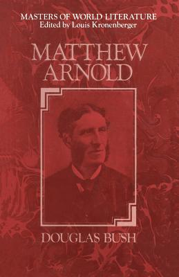 Matthew Arnold: A Survey of His Poetry and Prose - Bush, Douglas