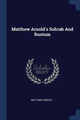 Matthew Arnold's Sohrab and Rustum - Arnold, Matthew