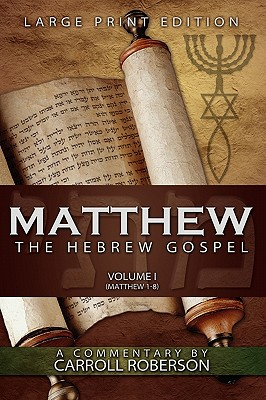 Matthew, the Hebrew Gospel (Volume I, Matthew 1-8), Large Print Edition - Roberson, Carroll