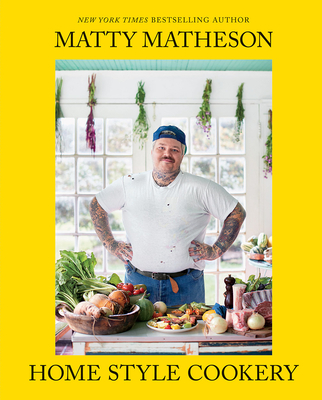 Matty Matheson: Home Style Cookery - Matheson, Matty