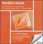 Maurice Ohana: Cello Concerto; Piano Concerto; T'Harân-Ngô