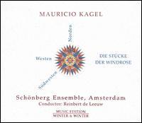 Mauricio Kagel: Die Stücke der Windrose - Schoenberg Ensemble; Reinbert de Leeuw (conductor)