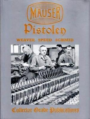 Mauser Pistolen Development and Production 1877-1945 - Weaver, W. Darin, and Speed, Jon, and Schmind, Walter
