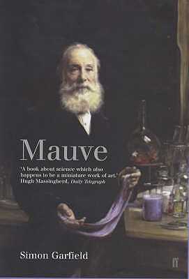 Mauve: How One Man Invented a Colour That Changed the World - Garfield, Simon