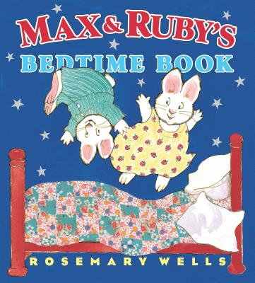 Max and Ruby's Bedtime Book - Wells, Rosemary