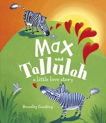 Max and Tallulah: A Little Love Story - Beverley Gooding