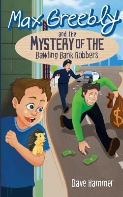 Max Greebly and the Mystery of the Bawling Bank Robbers - Hammer, Dave