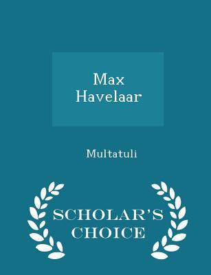 Max Havelaar - Scholar's Choice Edition - Multatuli