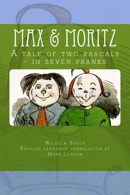 Max & Moritz: A Tale of Two Rascals - In Seven Pranks - Busch, Wilhelm, and Ledsom, Mark (Translated by)