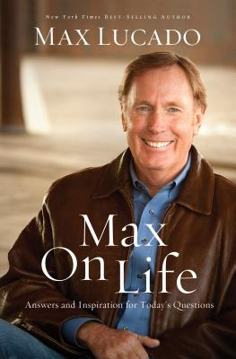 Max on Life: Answers and Insights to Your Most Important Questions - Lucado, Max
