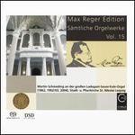 Max Reger Edition: Sämtliche Orgelwerke, Vol. 15