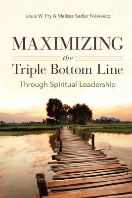 Maximizing the Triple Bottom Line Through Spiritual Leadership - Fry, Louis W
