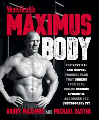Maximus Body: The Physical and Mental Training Plan That Shreds Your Body, Builds Serious Strength, and Makes You Unstoppably Fit - Maximus, Bobby, and Easter, Michael