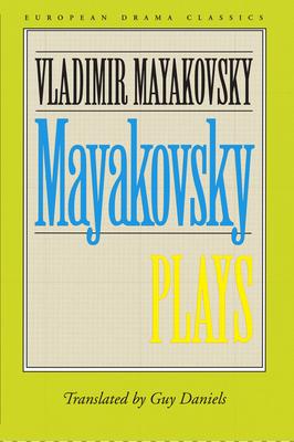 Mayakovsky: Plays - Mayakovsky, Vladimir, and Payne, Robert, and Daniels, Guy (Translated by)