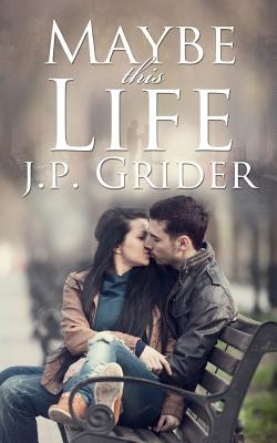 Maybe This Life - Grider, J P