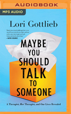 Maybe You Should Talk to Someone: A Therapist, Her Therapist, and Our Lives Revealed - Gottlieb, Lori, and Pressley, Brittany (Read by)