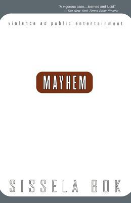 Mayhem: Violence as Public Entertainment - BOK, Sissela