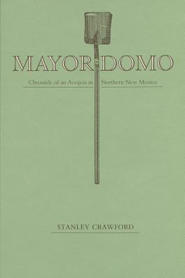 Mayordomo: Chronicle of an Acequia in Northern New Mexico - Crawford, Stanley
