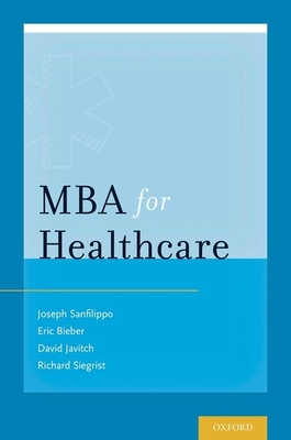 MBA for Healthcare - Sanfilippo, Joseph S, Dr., and Bieber, Eric J, Dr., M.D., and Javitch, David G, Dr.