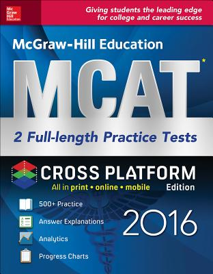 McGraw-Hill Education MCAT: 2 Full-Length Practice Tests 2016, Cross-Platform Edition - Hademenos, George J, Ph.D., and Campbell Ph D, Candice McCloskey, and Murphree, Ph D Shaun
