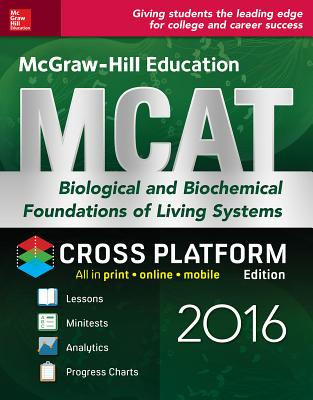 McGraw-Hill Education MCAT Biological and Biochemical Foundations of Living Systems 2016 Cross-Platform Edition - Hademenos, George J, Ph.D.