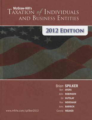 McGraw-Hill's Taxation of Individuals and Business Entities - Spilker, Brian, and Ayers, Benjamin, and Robinson, John