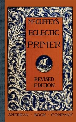 McGuffey's Eclectic Primer - McGuffey, William