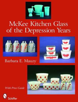 McKee Kitchen Glass of the Depression Years - Mauzy, Barbara E