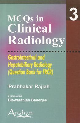 MCQs in Clinical Radiology: Gastrointestinal and Hepatobiliary Radiology - Rajiah, Prabhakar