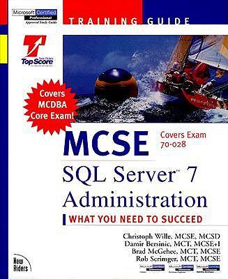 MCSE Training Guide: SQL Server 7 Administration - Wille, Christoph, and Scrimger, Rob, MCSE+I, McT, and Crothers, Tim, CCNA, MCSE, CNE