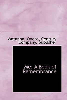 Me: A Book of Remembrance - Onoto, Watanna